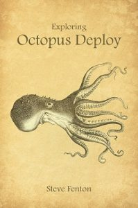 Exploring Octopus Deploy by Steve Fenton
